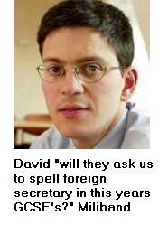 David 'will they ask us to spell foreign secretary the GCSE's this year' Miliband
